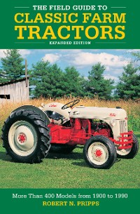 Cover The Field Guide to Classic Farm Tractors, Expanded Edition
