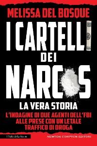 Cover I cartelli dei narcos. La vera storia