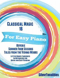 Cover Classical Magic 16 - For Easy Piano Reverie Summer Four Seasons Tales from the Vienna Woods Letter Names Embedded In Noteheads for Quick and Easy Reading