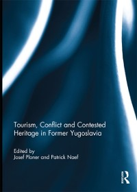 Cover Tourism, Conflict and Contested Heritage in Former Yugoslavia