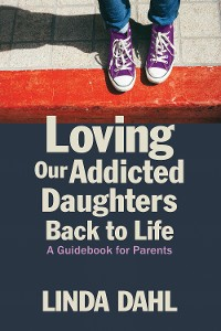 Cover Loving Our Addicted Daughters Back to Life