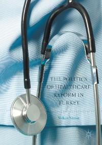 Cover The Politics of Healthcare Reform in Turkey