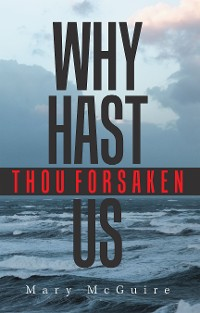 Cover Why Hast Thou Forsaken Us?