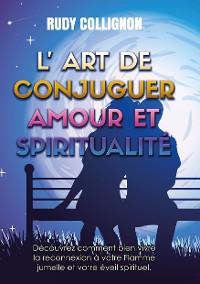 Cover L'art de conjuguer Amour et Spiritualité ; Version couleurs