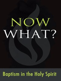Cover Now What? Baptism in the Holy Spirit