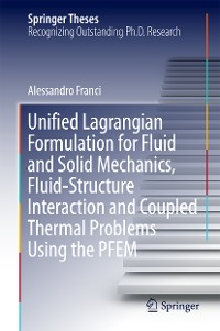 Cover Unified Lagrangian Formulation for Fluid and Solid Mechanics, Fluid-Structure Interaction and Coupled Thermal Problems Using the PFEM