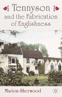 Cover Tennyson and the Fabrication of Englishness