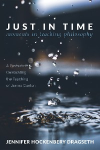 Cover Just in Time: Moments in Teaching Philosophy
