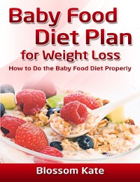 Cover Baby Food Diet Plan for Weight Loss: How to Do the Baby Food Diet Properly