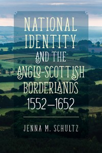 Cover National Identity and the Anglo-Scottish Borderlands, 1552-1652