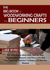 Cover The Big Book of Woodworking Crafts for Beginners
