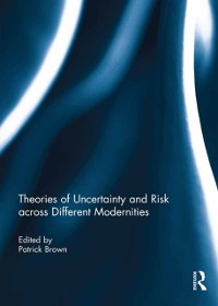Cover Theories of Uncertainty and Risk across Different Modernities
