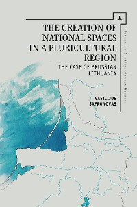 Cover The Creation of National Spaces in a Pluricultural Region