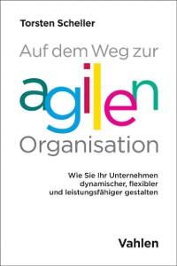 Cover Auf dem Weg zur agilen Organisation