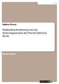 Cover Publizitätserfordernisse bei der Sicherungszession im Österreichischen Recht