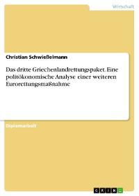 Cover Das dritte Griechenlandrettungspaket. Eine politökonomische Analyse einer weiteren Eurorettungsmaßnahme