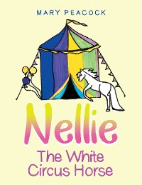 Cover Nellie the White Circus Horse