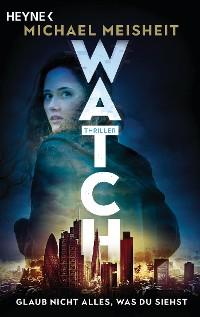 Cover WATCH – Glaub nicht alles, was du siehst
