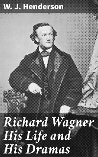 Cover Richard Wagner His Life and His Dramas