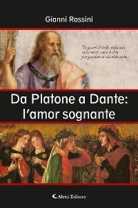 Cover Da Platone a Dante: l'amor sognante