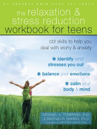 Cover The Relaxation and Stress Reduction Workbook for Teens