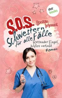 Cover SOS - Schwestern für alle Fälle - Band 4: Rettender Engel hilflos verliebt