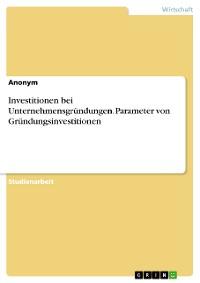 Cover Investitionen bei Unternehmensgründungen. Parameter von Gründungsinvestitionen