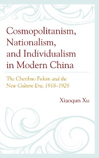 Cover Cosmopolitanism, Nationalism, and Individualism in Modern China