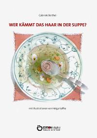Cover Wer kämmt das Haar in der Suppe?
