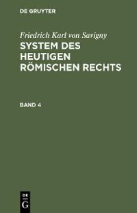 Cover Friedrich Karl von Savigny: System des heutigen römischen Rechts. Band 4