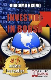 Cover Investire in Borsa. Segreti e Investimenti per Guadagnare Denaro con il Trading Online. (Ebook italiano - Anteprima Gratis)