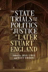 Cover The State Trials and the Politics of Justice in Later Stuart England