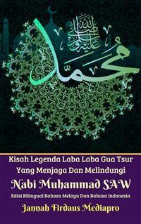 Cover Kisah Legenda Laba Laba Gua Tsur Yang Menjaga Dan Melindungi  Nabi Muhammad SAW Edisi Bilingual Bahasa Melayu Dan Bahasa Indonesia