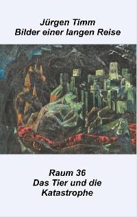 Cover Raum 36 Das Tier und die Katastrophe