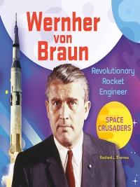 Cover Wernher von Braun: Revolutionary Rocket Engineer