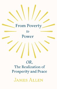 Cover From Poverty to Power - OR, The Realization of Prosperity and Peace