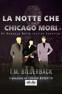 Cover La Notte Che Chicago Morì - Romanzo Sulla Sicurezza Della Giustizia