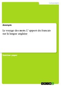 Cover Le voyage des mots. L' apport du francais sur la langue anglaise