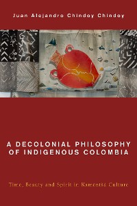 Cover A Decolonial Philosophy of Indigenous Colombia