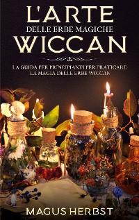 Cover L'arte delle erbe magiche Wiccan