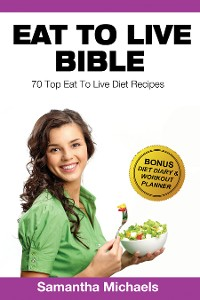 Cover Eat To Live Diet: Top 70 Recipes (With Diet Diary & Workout Journal)