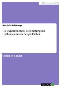 Cover Die experimentelle Bestimmung der Hallkonstante am Beispiel Silber
