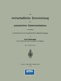 Cover Die wirtschaftliche Entwicklung der preussischen Staatseisenbahnen veranschaulicht in Tabellen und graphischen Darstellungen