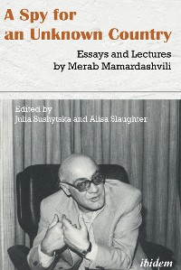 Cover A Spy for an Unknown Country: Essays and Lectures by Merab Mamardashvili