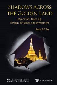 Cover Shadows Across The Golden Land: Myanmar's Opening, Foreign Influence And Investment