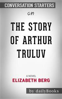 Cover The Story of Arthur Truluv: A Novel​​​​​​​ by Elizabeth Berg​​​​​​​ | Conversation Starters