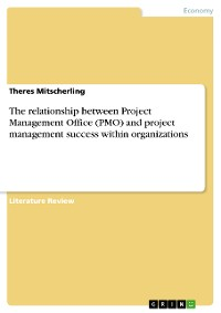 Cover The relationship between Project Management Office (PMO) and project management success within organizations
