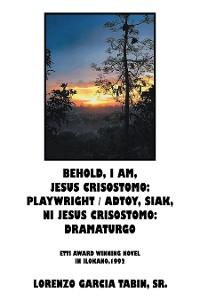 Cover Behold, I Am, Jesus Crisostomo: Playwright / Adtoy, Siak, Ni Jesus Crisostomo: Dramaturgo