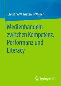 Cover Medienhandeln zwischen Kompetenz, Performanz und Literacy