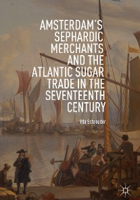 Cover Amsterdam's Sephardic Merchants and the Atlantic Sugar Trade in the Seventeenth Century